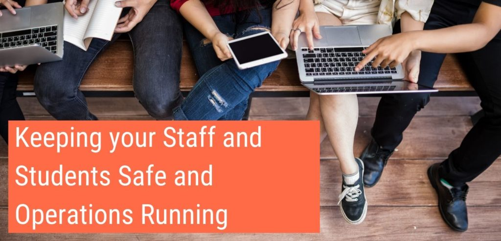 Keeping Your Staff And Students Safe And Operations Running